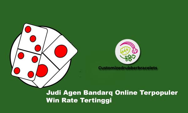 Judi Agen Bandarq Online Terpopuler Win Rate Tertinggi